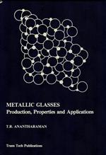 Metallic Glasses: Production, Properties and Applications