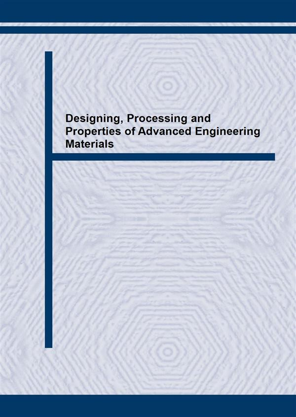 Designing, Processing and Properties of Advanced Engineering Materials